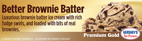 Better Brownie Batter: Luxurious brownie batter ice cream with rich fudge swirls, and loaded with bits of real brownies!