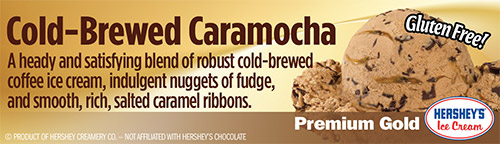 Cold-Brewed Caramocha: A heady and satisfying blend of robust cold-brewed coffee ice cream, indulgent nuggets of fudge, and smooth, rich, salted caramel ribbons!
