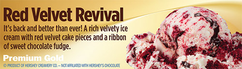 Red Velvet Revival: It's back and better than ever! A rich velvety ice cream with red velvet cake pieces and a ribbon of sweet chocolate fudge!