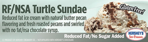 RF/NSA Turtle Sundae: Reduced fat ice cream with natural butter pecan flavoring and fresh roasted pecans and swirled with no fat/nsa chocolate syrup!